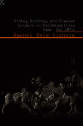 State, Society and Popular Leaders in Mid-Republican Rome 241-167 B.C. by Rachel Feig Vishnia