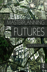 Masterplanning Futures by Lucy Bullivant