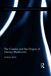 The Cinema and the Origins of Literary Modernism by Andrew Shail