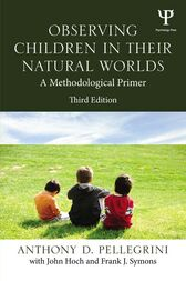 Observing Children in Their Natural Worlds by Anthony D. Pellegrini