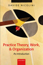 Practice Theory, Work, and Organization by Davide Nicolini
