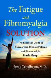 The Fatigue and Fibromyalgia Solution by Jacob Teitelbaum