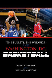 The Bullets, the Wizards, and Washington, DC, Basketball by Brett L. Abrams