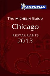 MICHELIN Guide Chicago 2013 by Michelin Travel & Lifestyle