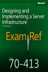Exam Ref 70-413: Designing and Implementing a Server Infrastructure by Steve Suehring