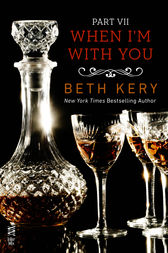 When I'm With You Part VII by Beth Kery