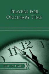 Just in Time! Prayers for Ordinary Time by Robert A. Ratcliff