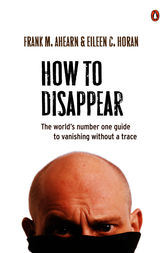 How To Disappear by Frank M Ahearn