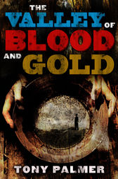 The Valley Of Blood And Gold by Tony Palmer
