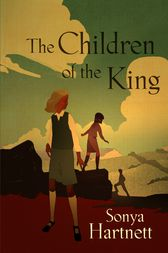 Children Of The King by Sonya Hartnett
