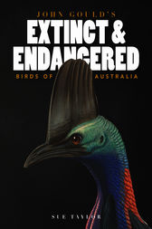 John Gould's Extinct and Endangered Birds by Sue Taylor