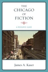 The Chicago of Fiction by James A. Kaser