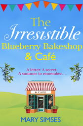 The Irresistible Blueberry Bakeshop and Café: A heartwarming, romantic summer read by Mary Simses
