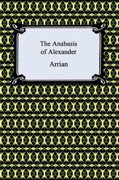 The Anabasis of Alexander by Arrian;  Edward J. Chinnock