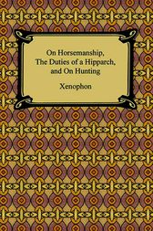 On Horsemanship, The Duties of a Hipparch, and On Hunting by Xenophon;  H. G. Dakyns