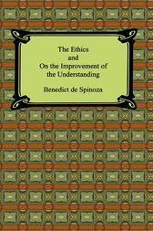The Ethics and On the Improvement of the Understanding by Benedictus de Spinoza