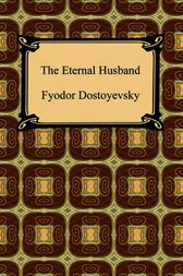The Eternal Husband by Fyodor Dostoyevsky