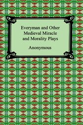 Everyman and Other Medieval Miracle and Morality Plays by Anonymous
