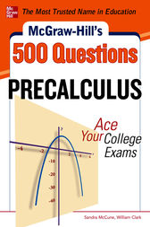 McGraw-Hill's 500 College Precalculus Questions: Ace Your College Exams by Sandra McCune