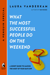 What the Most Successful People Do on the Weekend by Laura Vanderkam