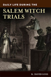 Daily Life During the Salem Witch Trials by K. David Goss