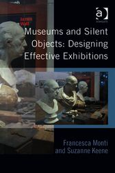 Museums and Silent Objects: Designing Effective Exhibitions by Francesca Monti
