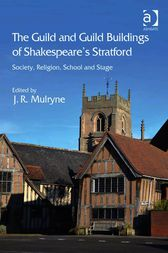The Guild and Guild Buildings of Shakespeare's Stratford by J R Mulryne