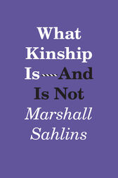 What Kinship Is-And Is Not by Marshall Sahlins