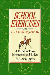 SCHOOL EXERCISES FOR FLATWORK AND JUMPING by ELEANOR ROSS