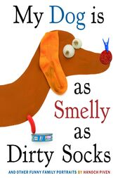 My Dog Is As Smelly As Dirty Socks by Hanoch Piven