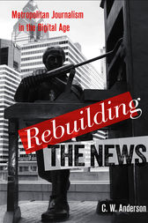Rebuilding the News by C. W. Anderson