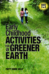 Early Childhood Activities for a Greener Earth by Patty Born Selly