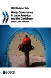 Water Governance in Latin America and the Caribbean: A Multi-level Approach by OECD Publishing