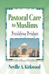 Pastoral Care to Muslims by Neville A. Kirkwood