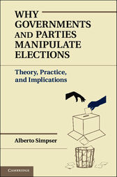 Why Governments and Parties Manipulate Elections by Alberto Simpser