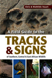Field Guide to Tracks & Signs of Southern, Central & East African Wildlife by Chris Stuart