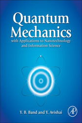 Quantum Mechanics with Applications to Nanotechnology and Information Science by Yehuda B. Band
