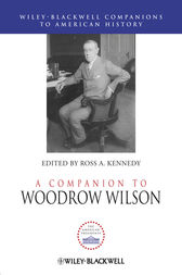 A Companion to Woodrow Wilson by Ross A. Kennedy