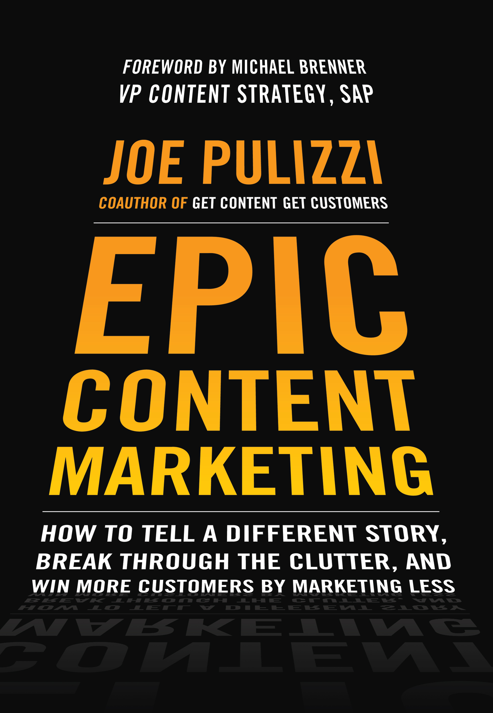 Download Ebook Epic Content Marketing: How to Tell a Different Story, Break through the Clutter, and Win More Customers by Marketing Less by Joe Pulizzi Pdf