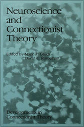 Neuroscience and Connectionist Theory by Mark A. Gluck