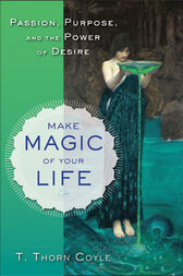 Make Magic of Your Life by T. Thorn Coyle