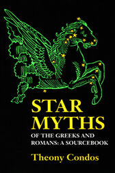 Star Myths of the Greeks and Romans by Theony Condos