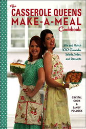 The Casserole Queens Make-a-Meal Cookbook by Crystal Cook