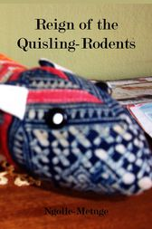 Reign of the Quisling-Rodents by Ngolle-Metuge Ngolle-Metuge