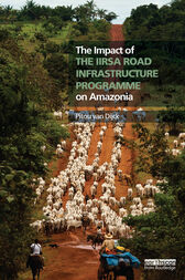The Impact of the IIRSA Road Infrastructure Programme on Amazonia by Pitou van Dijck
