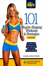 101 Muscle-Shaping Workouts & Strategies for Women by Muscle & Fitness Hers