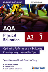 AQA A2 Physical Education Student Unit Guide: Unit 3 Optimising Performance and Evaluating Contemporary Issues within Sport by Symond Burrows