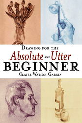 Drawing for the Absolute and Utter Beginner by Claire Watson Garcia