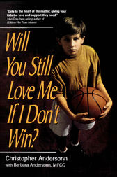 Will You Still Love Me If I Don't Win?: A Guide for Parents of Young Athletes