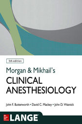 Morgan and Mikhail's Clinical Anesthesiology, 5th edition by John F. Butterworth